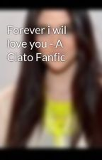 Forever i wil love you - A Clato Fanfic by hungergamess10