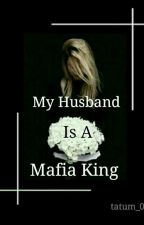 My Husband Is A Mafia King by Tatum_04