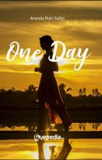 One Day [Completed] by AnandaPutry2