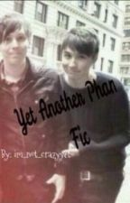 Yet Another Phanfiction by idkimjustcrazylol
