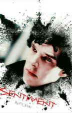 Sentiment {BBC Sherlock Fanfic} by FS_Elski