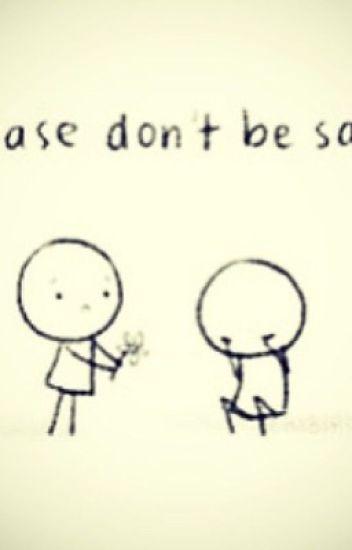 Dont Be Sad My Friend Gat217 Wattpad