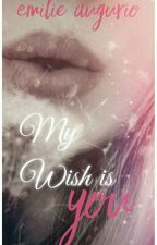 MY WISH IS YOU .  by undeuxtroois
