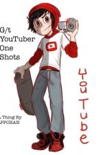 G/t YouTuber One Shots (Platonic & Fluff) by LPPCHAN
