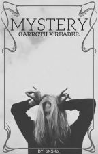 Mystery | Garroth X Reader by oXSXo_