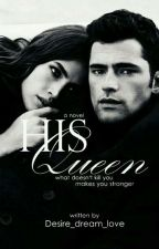 His Queen~What Doesn't Kill You Makes You Stronger [Book 2] by Desire_dream_love