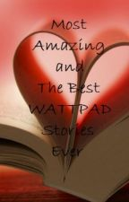 Most Amazing and the Best Wattpad Stories Ever by joanne_marie1204
