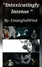""" Intoxicatingly Intense ""  by EntangledWind"