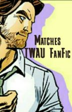 Matches ( The Wolf Among Us Fanfic) by Marcy_TheVampQueen