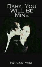 Baby, You Will Be Mine |H.S| by Naatysia