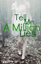 Tell Me a Million Lies by Long_Gone