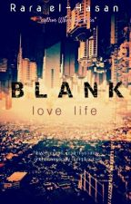 BLANK : LOVE LIFE by Rara_el_Hasan