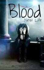 Blood - New Life  (Sospesa) by __Sopranatural__