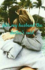 He's my husband the doctor's cold by yayaya146
