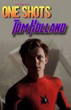 One Shots •• Tom Holland  by mariagarciaa005