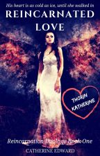 Unpublished for Editing | Reincarnated Love - Part 1 by Catherine_Edward