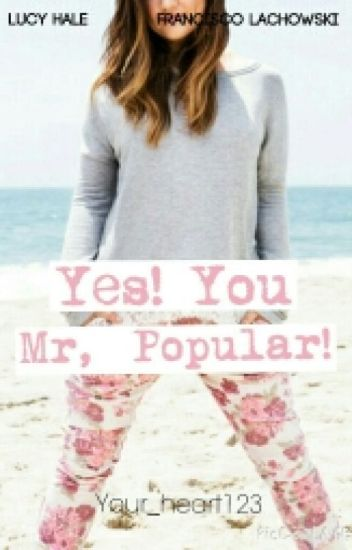 Yes! You Mr.Popular!