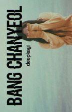 BANG CHANYEOL [18+]  by Deepkayi