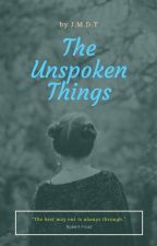 The Unspoken Things by xtjdmx
