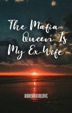 The Mafia Queen Is My Ex-Wife by MissTrishaCeniza