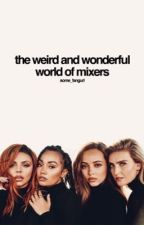 The Weird & Wonderful World of Mixers by some_fangurl