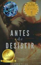 Antes de Desistir  by Lanny-Silva