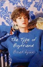 The Type Of Boyfriend || Baekhyun by EmilyPotter_18