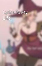 Lyrics To My Life by Jillian_Lee