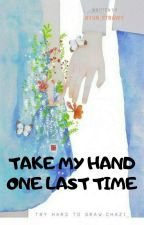 Take My Hand One Last Time  by Byun_Strawy