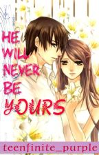 HE WILL NEVER BE YOURS (ON-HOLD) by jhane_purple