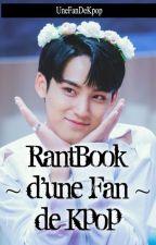 RantBook d'une Fan folle de K-POP by LaFanDeKpop
