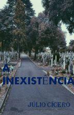 A INEXISTÊNCIA by JulioCicero