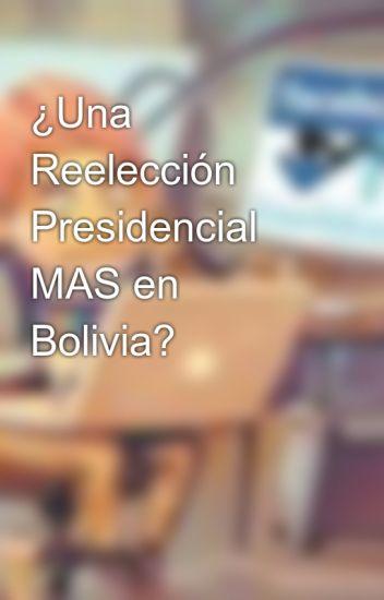 ¿Una Reelección Presidencial MAS en Bolivia?