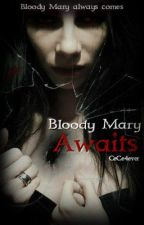 Bloody Mary Awaits... (Short Story) by ScreamInside