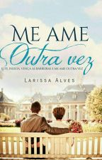 Me ame outra vez by Larissa_AlvesA