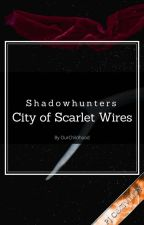 Shadowhunters - City of Scarlet Wires by OurChildhood