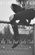 We, The Bad Girls Club (Book 5 in the Bad Ones Series) by ElisiaWrites