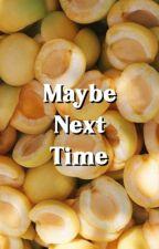 MAYBE NEXT TIME » THIAM by ttheoraeken