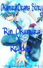 Okumura drama story (Rin okumura x Reader) by animegirl5239