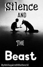 Silence and the Beast {Under Editing} by MeXagainstXtheXworld