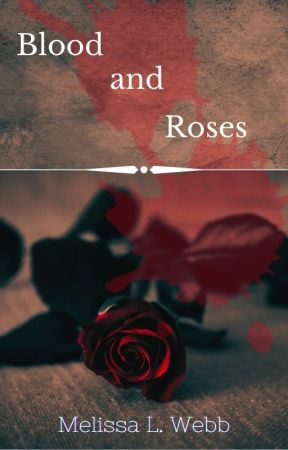 Blood and Roses by melissalwebb