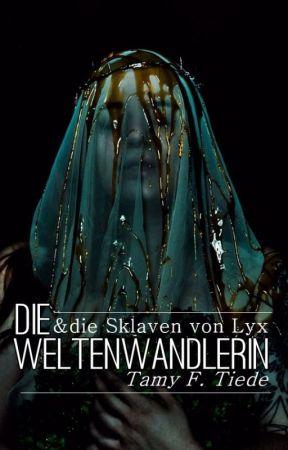 Die Weltenwandlerin & die Sklaven von Lyx by TamyProchaska