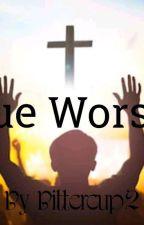 True Worship by bittercup2