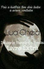 Lua Cheia (Série Vampira e Presas) - Livro Extra (Concluído) by little_soup