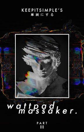 Wattpad Massaker 3 by _keepitsimple