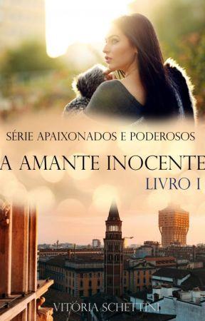 A Amante Inocente - Série Apaixonados e Poderosos - Livro 1 (COMPLETO) by VitriaSchettini