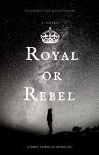 Royal or Rebel by vitoriawolf