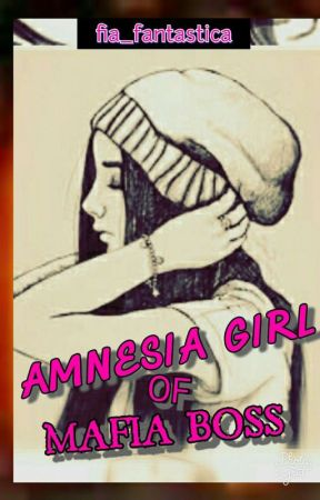 AMNESIA GIRL OF MAFIA BOSS #Wattys2017 by fia_fantastica