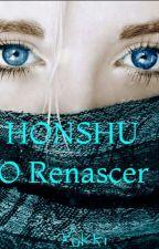 HONSHU - O Renascer by Kkitan