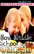 How Middle School Girls Think by coffeelovers45